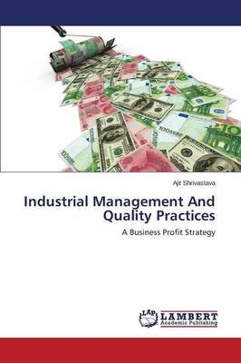 Industrial Management and Quality Practices (Paperback): Shrivastava Ajit