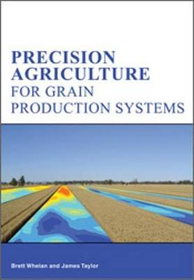 Precision Agriculture for Grain Production Systems (Electronic book text): Brett Whelan, James Taylor