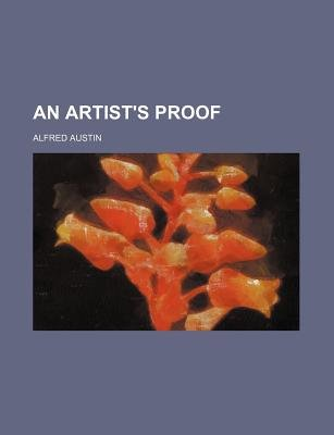 An Artist's Proof (Paperback): Alfred Austin