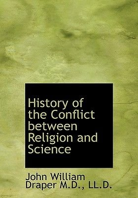 History of the Conflict Between Religion and Science (Hardcover): John William Draper