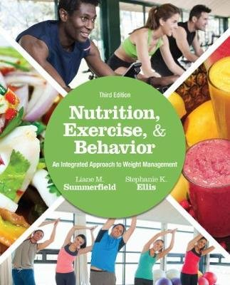Nutrition, Exercise, and Behavior - An Integrated Approach to Weight Management (Paperback, 3rd Revised edition): Liane M....
