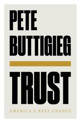 Trust - America's Best Chance (Hardcover): Pete Buttigieg