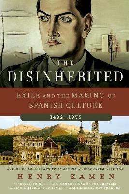 The Disinherited - Exile and the Making of Spanish Culture, 1492-1975 (Paperback): Henry Kamen