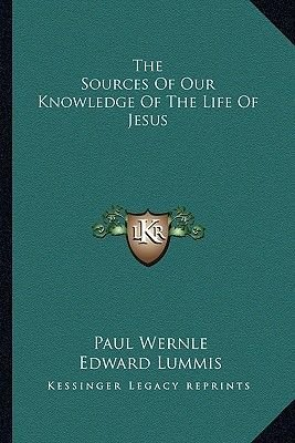 The Sources of Our Knowledge of the Life of Jesus (Paperback): Paul Wernle
