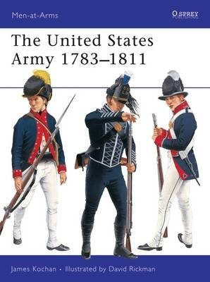 The United States Army 1783-1811 (Paperback): James L. Kochan