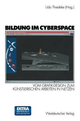 Bildung Im Cyberspace - Vom Grafik-Design Zum Kunstlerischen Arbeiten in Netzen. Entwicklung Und Erprobung Eines...