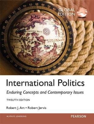 International Politics: Enduring Concepts and Contemporary Issues, Global Edition (Paperback, 12th edition): Robert L. Jervis,...