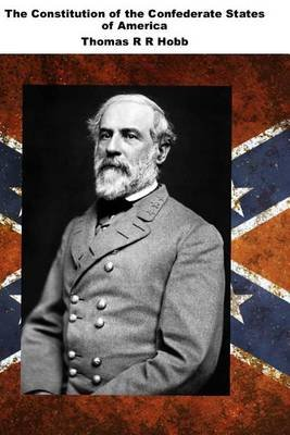 The Constitution of the Confederate States of America - (Political Masterpiece Collection) (Paperback): Thomas R.R. Cobb