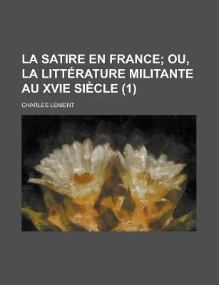 La Satire En France (1 ) (English, French, Paperback): United States Minerals Region, Charles Lenient