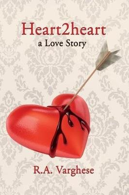 Heart2heart - a Love Story (Paperback): R.A. Varghese