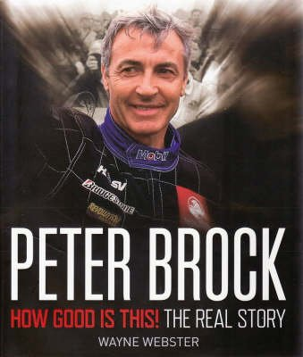 Peter Brock - How Good is This! (Hardcover): Wayne Webster