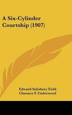 A Six-Cylinder Courtship (1907) (Hardcover): Edward Salisbury Field