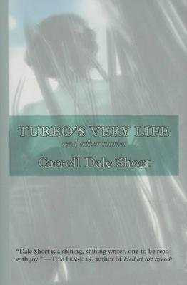 Turbo's Very Life and Other Stories (Hardcover): Carroll Dale Short