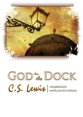 God in the Dock - Essays on Theology and Ethics (Audio cassette): C. S. Lewis