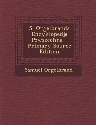 S. Orgelbranda Encyklopedja Powszechna (Polish, Paperback, Primary Source): Samuel Orgelbrand