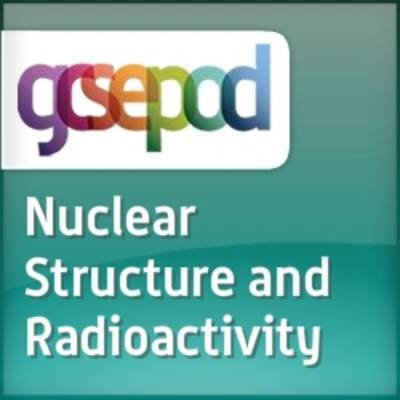 Radioactivity - Atomic and Nuclear Structure and Radioactivity (Downloadable audio file): Alastair Reid