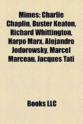 Mimes - Charlie Chaplin, Buster Keaton, Richard Whittington, Harpo Marx, Alejandro Jodorowsky, Jean-Gaspard Deburau, Charles...