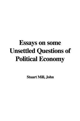 Essays on Some Unsettled Questions of Political Economy (Hardcover): John Stuart Mill