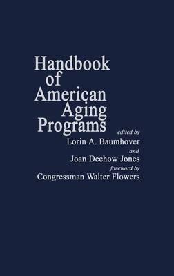 Handbook of American Ageing Programmes (Hardcover): Lorin A. Baumhover, Joan Dechow Jones