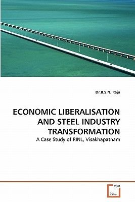 Economic Liberalisation and Steel Industry Transformation (Paperback): B. S. N. Raju