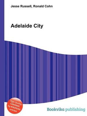 Adelaide City (Paperback): Jesse Russell, Ronald Cohn