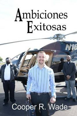 Ambiciones Exitosas (Spanish, Paperback): Cooper R Wade