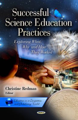 Successful Science Education Practices - Exploring What, Why & How They Worked (Hardcover, New): Christine Redman