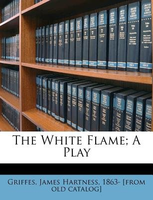 The White Flame; A Play (Paperback): James Hartness Griffes