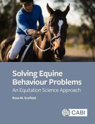 Solving Equine Behaviour Problems - An Equitation Science Approach (Paperback): Rose M Scofield