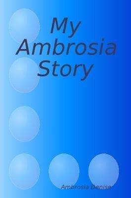 My Ambrosia Story (Paperback): Ambrosia Denise