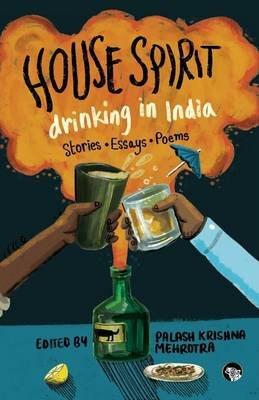 House Spirit - Drinking in India-Stories, Essays, Poems (Large print, Paperback, large type edition): Palash Krishna Mehrotra