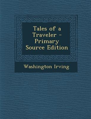 Tales of a Traveler (Paperback, Primary Source ed.): Washington Irving