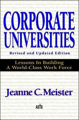 Corporate Universities - Lessons in Building a World-class Work Force (Hardcover, 2nd Revised edition): Jeanne C. Meister