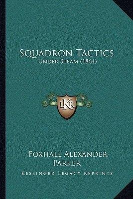 Squadron Tactics - Under Steam (1864) (Paperback): Foxhall Alexander Parker