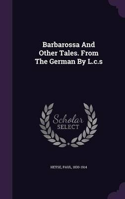Barbarossa and Other Tales. from the German by L.C.S (Hardcover): Paul Heyse