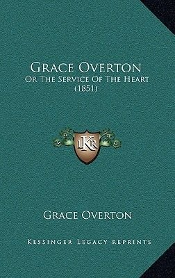 Grace Overton - Or the Service of the Heart (1851) (Hardcover): Grace Overton