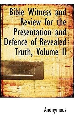 Bible Witness and Review for the Presentation and Defence of Revealed Truth, Volume II (Paperback): Anonymous