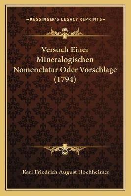 Versuch Einer Mineralogischen Nomenclatur Oder Vorschlage (1794) (German, Paperback): Karl Friedrich August Hochheimer