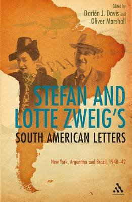 Stefan and Lotte Zweig's South American Letters - New York, Argentina and Brazil, 1940-42 (Hardcover): Stefan Zweig, Lotte...