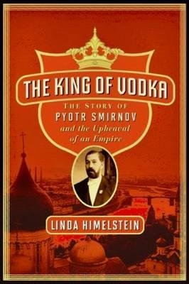 The King of Vodka - A Family's Story of Triumph and Tragedy (Paperback): Linda Himelstein