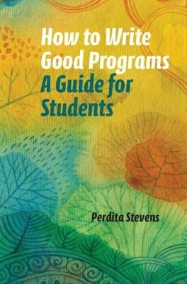How to Write Good Programs - A Guide for Students (Paperback): Perdita Stevens