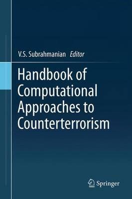 Handbook of Computational Approaches to Counterterrorism (Hardcover, 2013 ed.): V.S. Subrahmanian