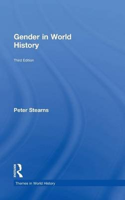 Gender in World History (Hardcover, 3rd Revised edition): Peter N Stearns