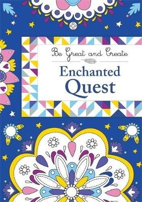 Be Great and Create: Enchanted Quest (Paperback): Orion Children's Books