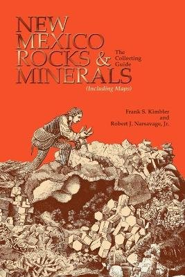 New Mexico Rocks and Minerals - The Collecting Guide (Paperback, 1st ed): Frank S. Kimbler, Kimbler, Narsavage, Jr Robert J...