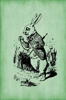 """Alice in Wonderland Journal - White Rabbit (Green) - 100 Page 6"""" X 9"""" Ruled Notebook: Inspirational Journal, Blank Notebook,..."""