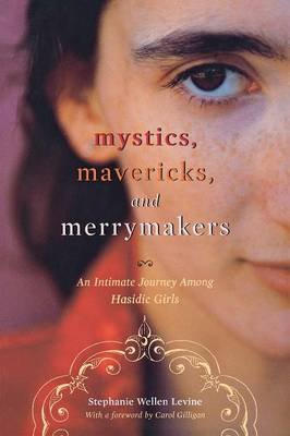 Mystics, Mavericks, and Merrymakers - An Intimate Journey among Hasidic Girls (Paperback, New Ed): Stephanie Wellen Levine