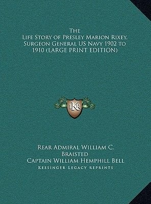 The Life Story of Presley Marion Rixey, Surgeon General US Navy 1902 to 1910 (Large print, Hardcover, Large type / large print...