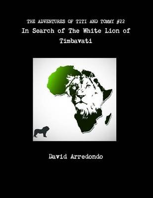The Adventures of Titi and Tommy in Search of the White Lion of Timbavati (Pamphlet): David Arredondo