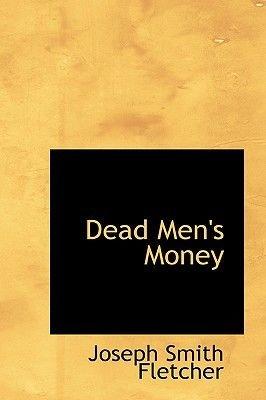 Dead Men's Money (Hardcover): Joseph Smith Fletcher